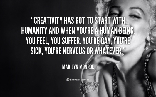 quote-Marilyn-Monroe-creativity-has-got-to-start-with-humanity-253861